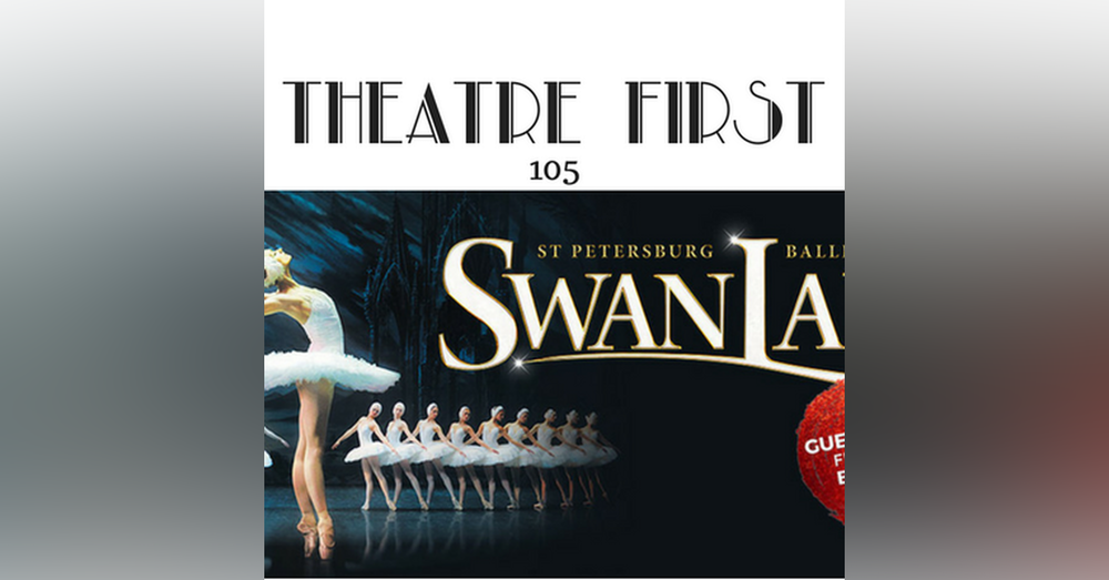 105: Swan Lake (The St Petersburg Ballet Theatre) - Theatre First with Alex First