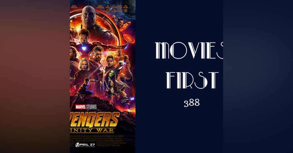 388: Avengers: Infinity War - Movies First with Alex First