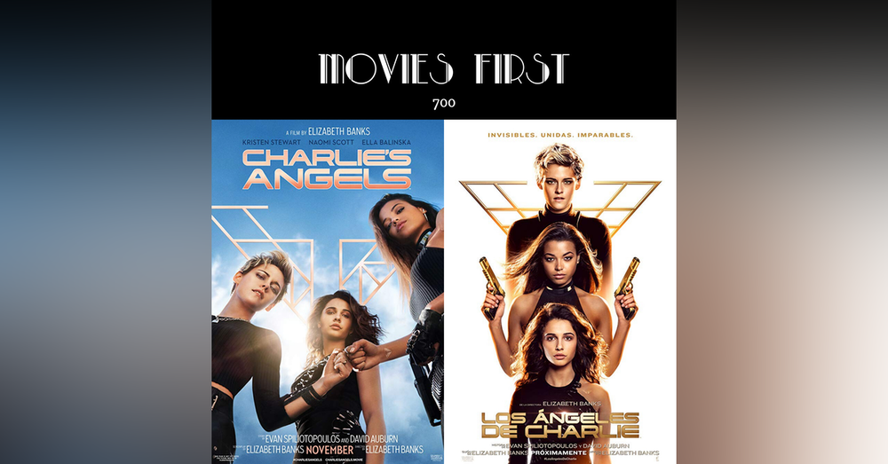 700: Charlie's Angels (2019) (the @MoviesFirst review)