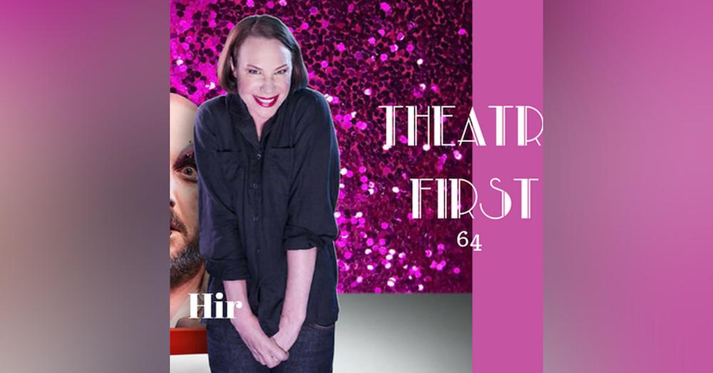 64: Hir - Theatre First with Alex First