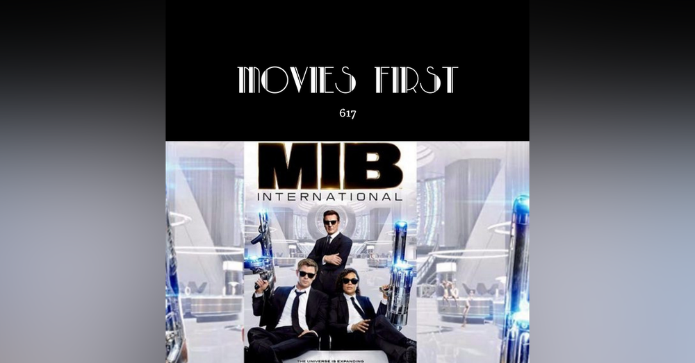 617: Men in Black: International (a Movies First review)