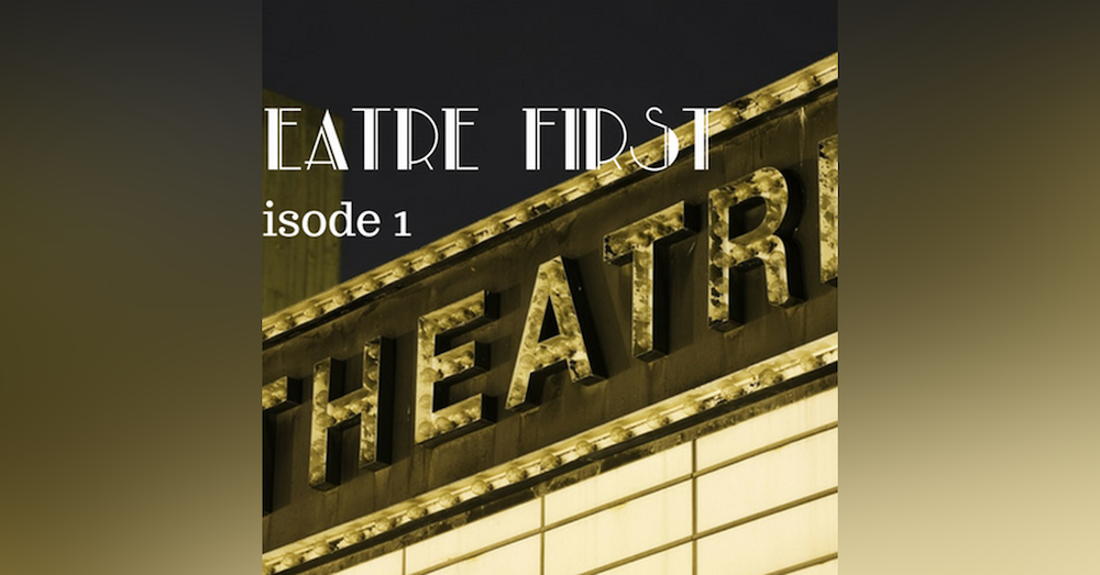 1: Theatre First with Alex First & Chris Coleman Episode 1 - A theatre special