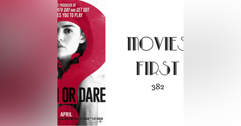 382: Truth Or Dare - Movies First with Alex First
