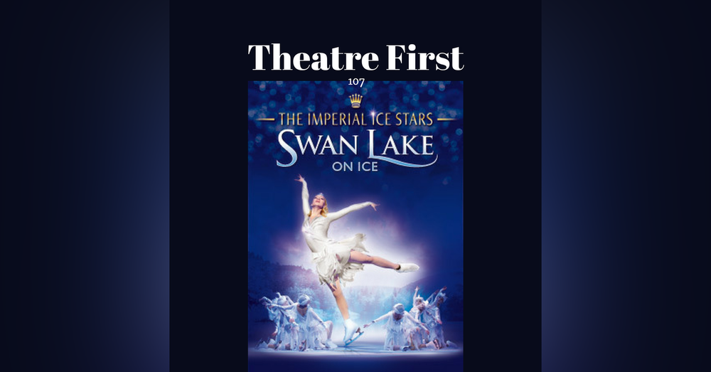 107:  The Imperial Ice Stars Swan Lake On Ice - Theatre First with Alex First