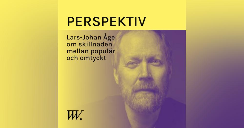 65. Omtyckt är bättre än populär - med Lars-Johan Åge