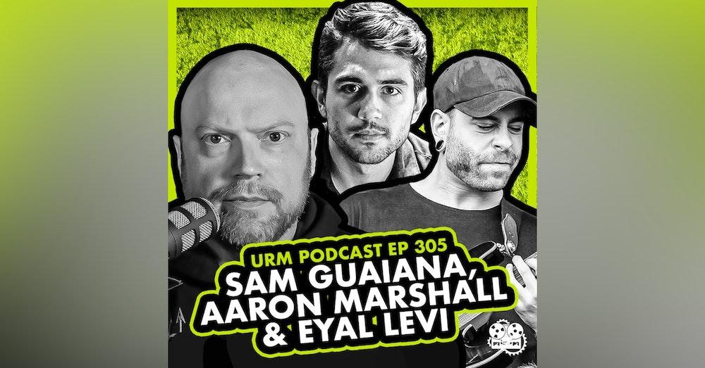 EP 305 | Sam Guaiana and Aaron Marshall