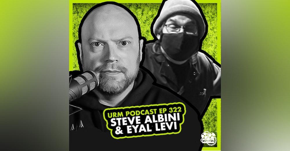 EP 322 | Steve Albini