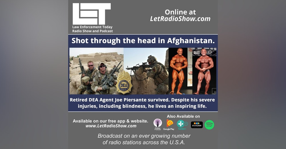 S5E48: Shot through the head in Afghanistan. Retired DEA Agent Joe Piersante survived.