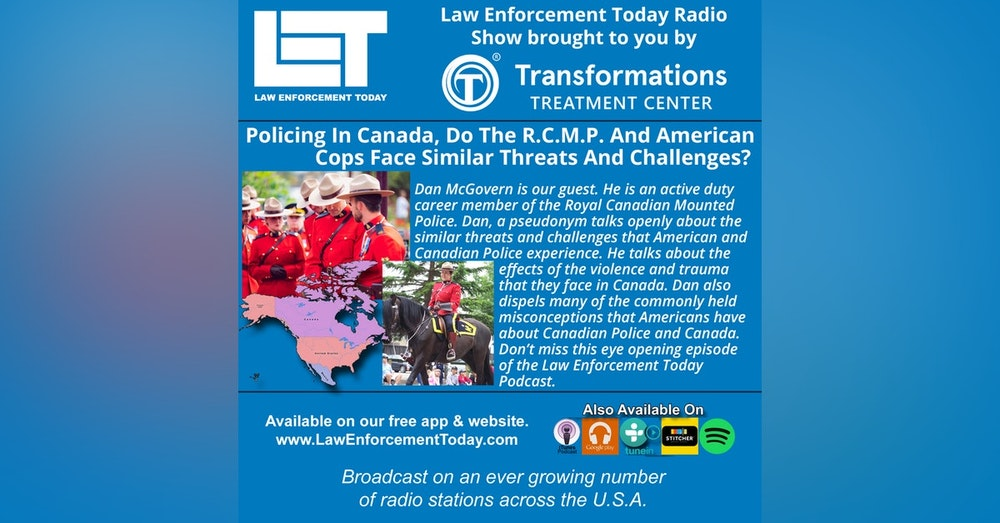 S4E55: Policing In Canada, Do The R.C.M.P.  And American Cops Face Similar Threats And Challenges?