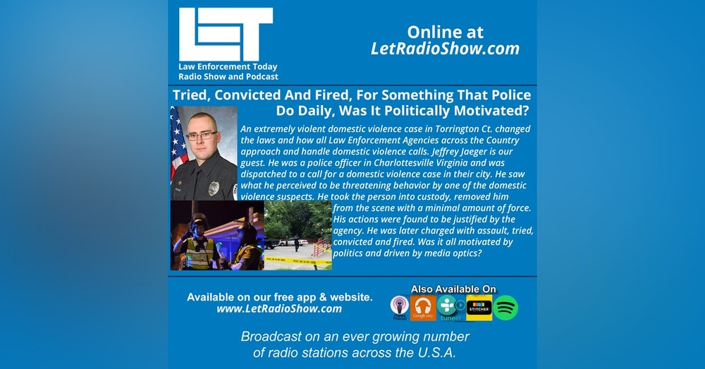 S5E22: Tried, Convicted And Fired, For Something That Police Do Daily. Was It Politically Motivated?