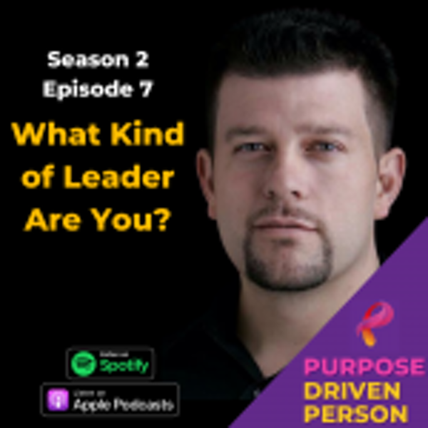 S2E07: What Kind of Leader Are You?
