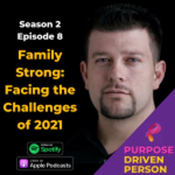 S2E08: Family Strong – Facing the Challenges of 2021