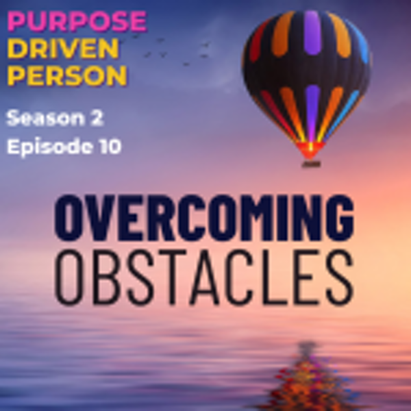 S2E10: Overcoming Obstacles