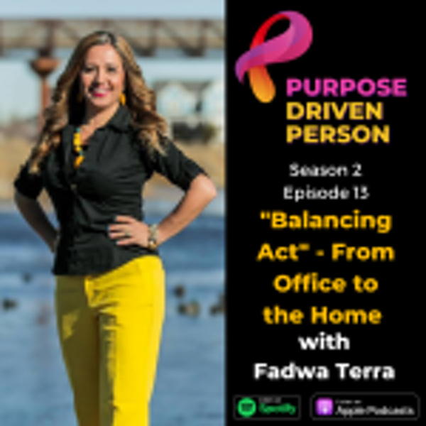 """S2E13: """"Balancing Act"""" – From Office to the Home with Fadwa Terra"""