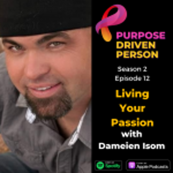 S2E12: Living Your Passion with Dameien Isom