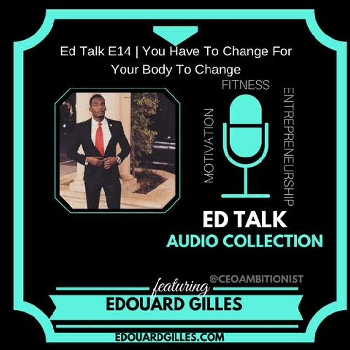 #14 Ed Talks Why You Have To Change For Your Body To Change