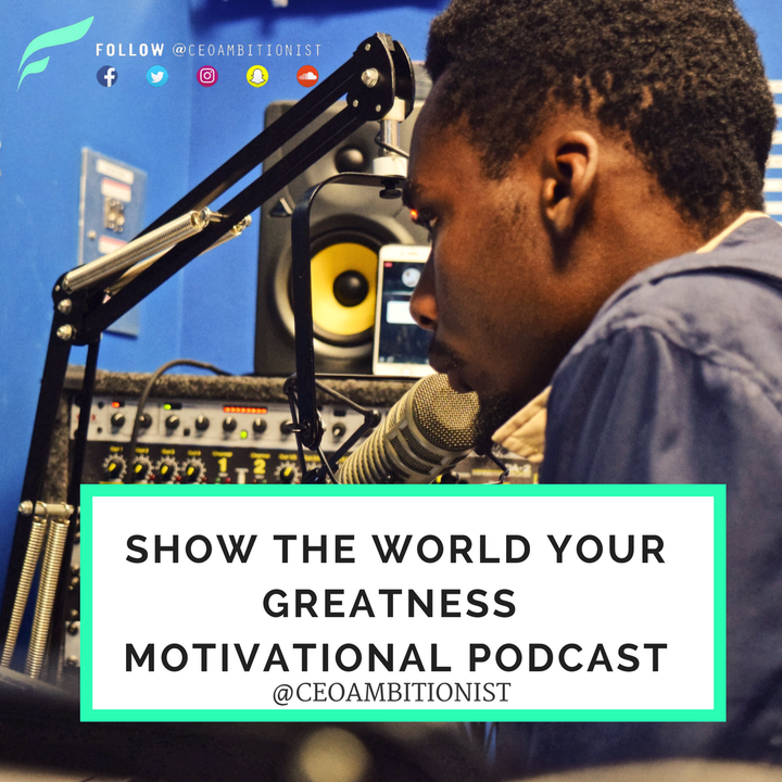 Show The World Your Greatness | Motivational Podcast