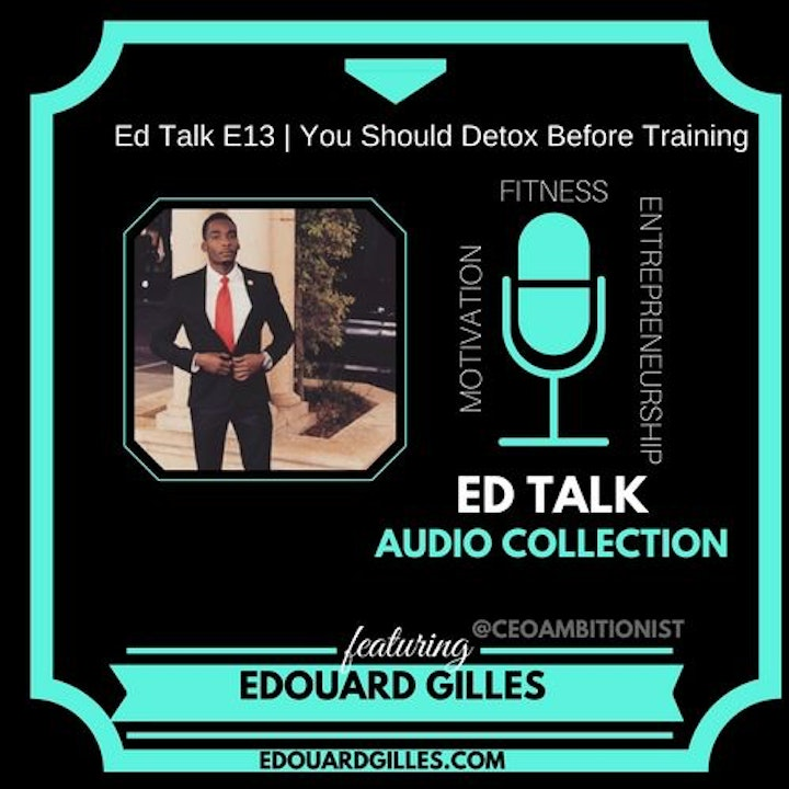 #13 Ed Talks Why You Should Detox Before Training