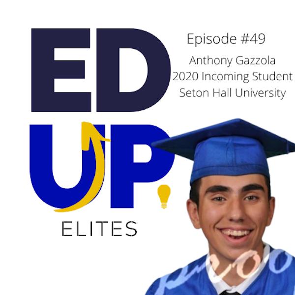 49: BONUS: EdUp Elites: Anthony Gazzola, 2020 Incoming Freshmen at Seton Hall University Image