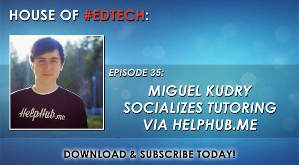 Miguel Kudry Socializes Tutoring via HelpHub.me - HoET035 Image