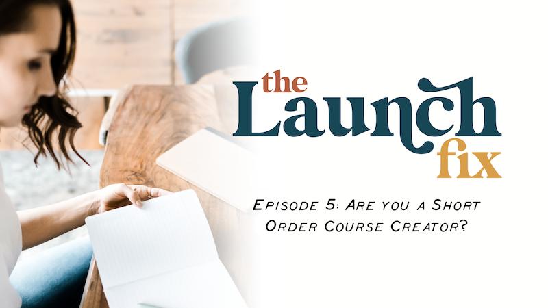 Episode 5: Are You a Short Order Course Creator?