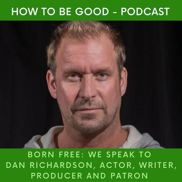 Born Free Part 1: We speak to Dan Richardson, actor, writer, producer and patron.