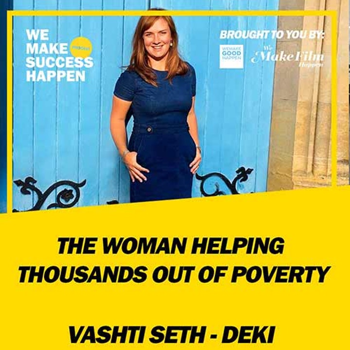 The Woman Helping Thousands Out Of Poverty with Vashti Seth of Deki  | Episode 8