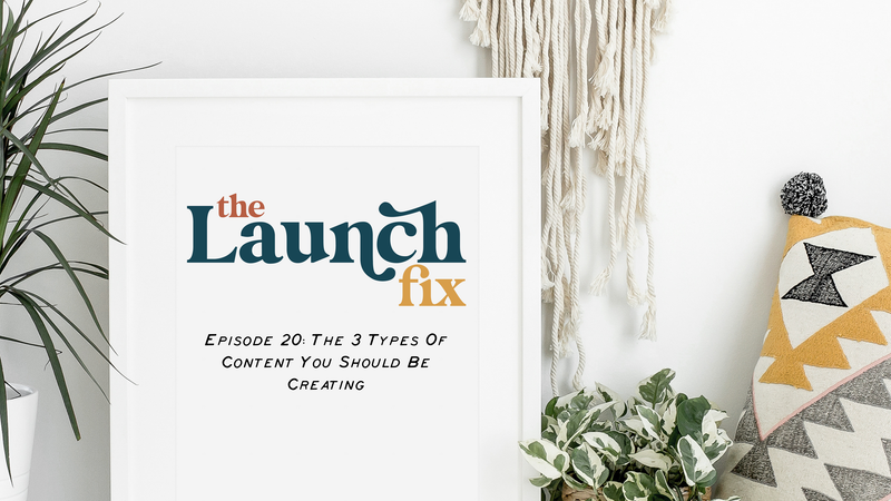 Episode 20: The 3 types of content you should be creating