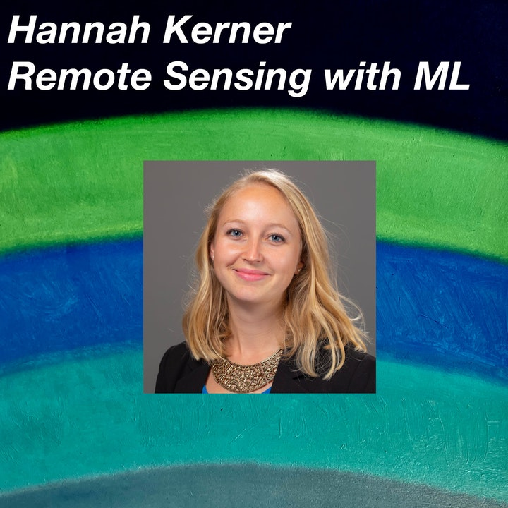 Hannah Kerner on Remote Sensing with Machine Learning