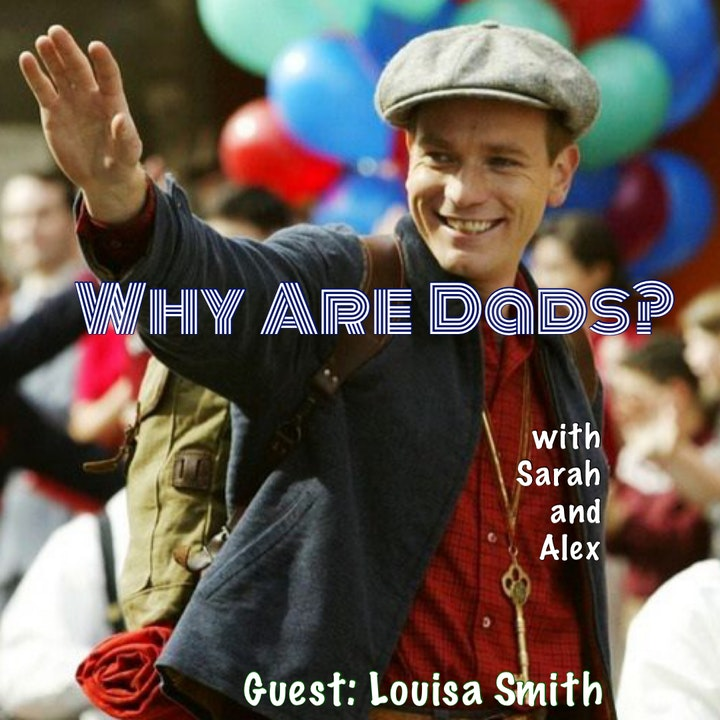 Demystifying Dad and Big Fish with Guest Louisa Smith