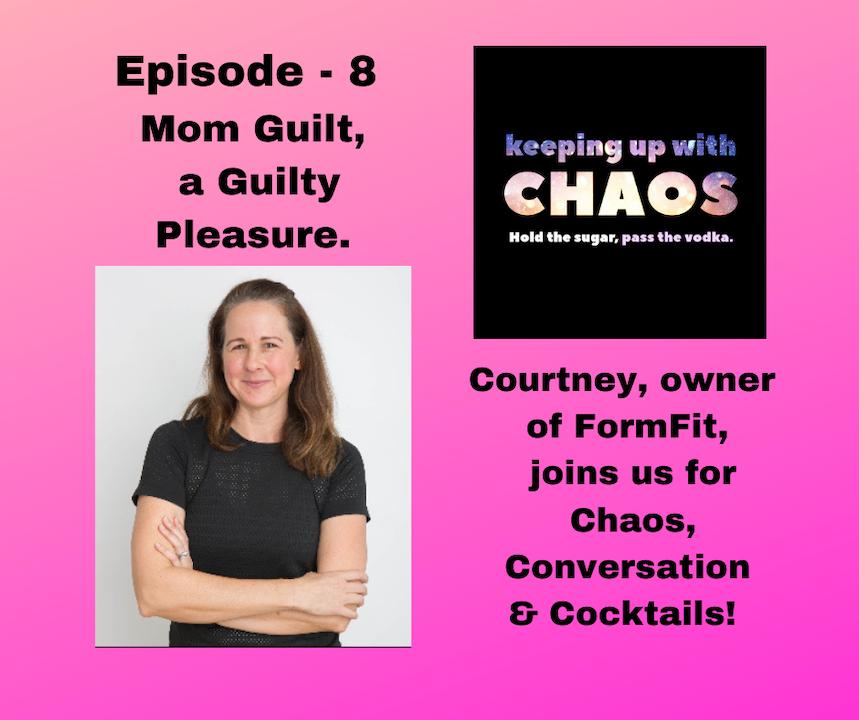 Episode 9 - Mom Guilt, a Guilty Pleasure.