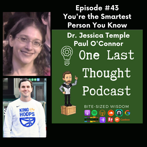 You're the Smartest Person You Know - Dr. Jessica Temple, Paul O'Connor - Episode 43