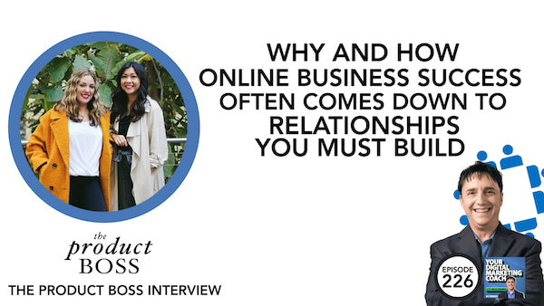 226: Why and How Online Business Success Often Comes Down to Relationships That You Must Build [The Product Boss Interview] Image