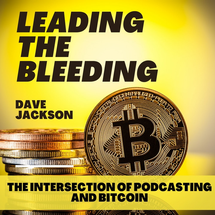 Leading the Bleeding: The Intersection of Podcasting & Bitcoin