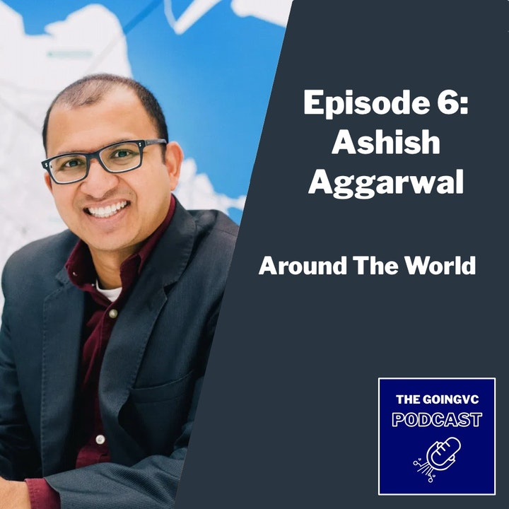 Episode 6 - Around the World with Ashish Aggarwal