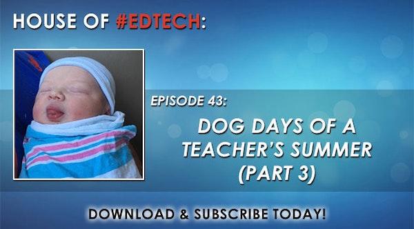 Dog Days of a Teacher's Summer Part 3 - HoET043 Image