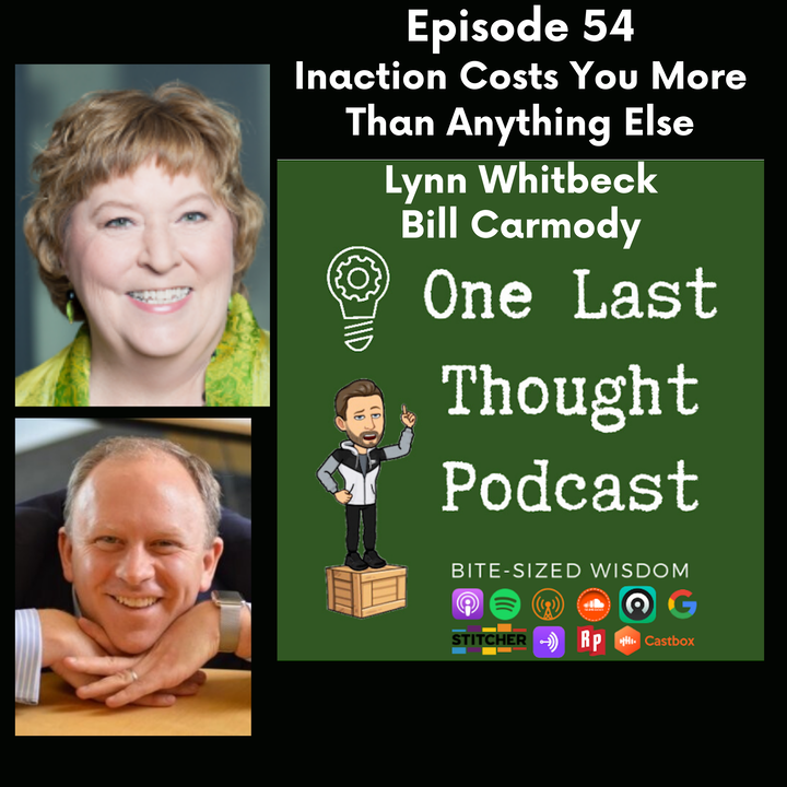 Inaction Costs You More Than Anything Else - Lynn Whitbeck, Bill Carmody - Episode 54