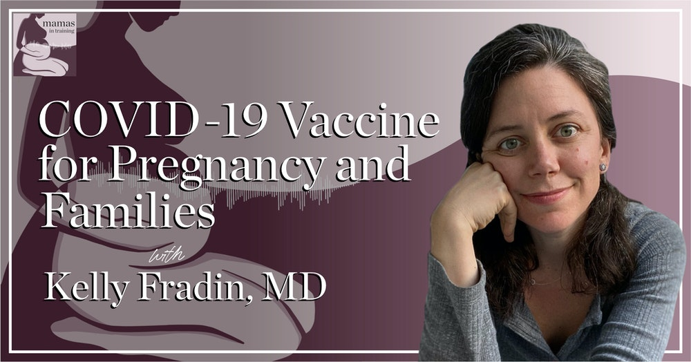 EP66- COVID-19 Vaccine for Pregnancy and Families with Kelly Fradin, MD