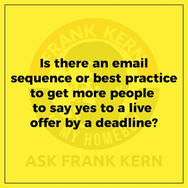Is there an email sequence or best practice to get more people to say yes to a live offer by a deadline? Image