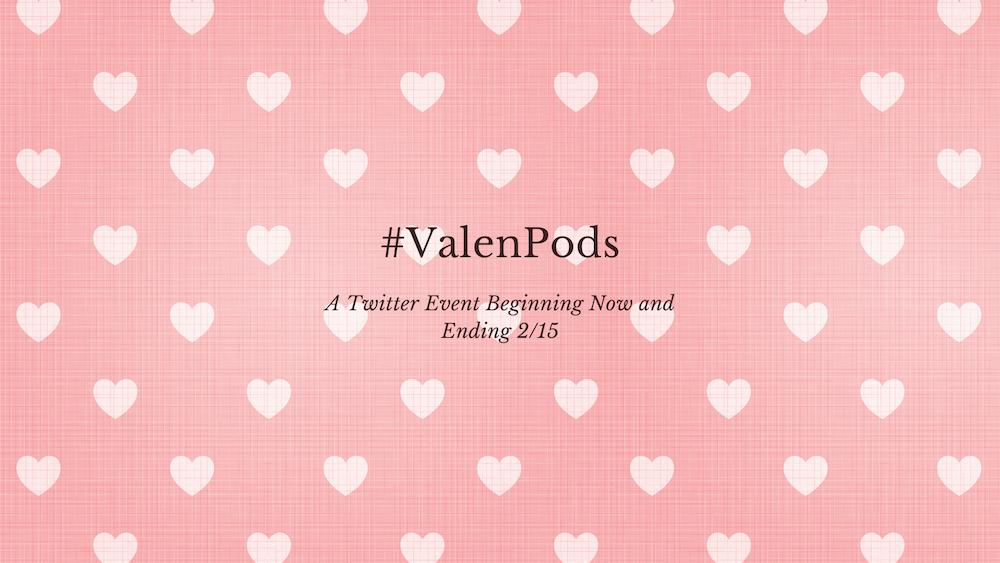 #ValenPods : The Event Starts Now!