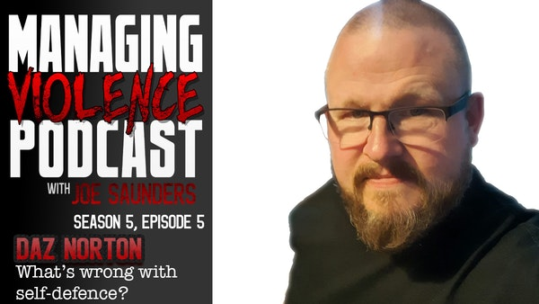 S5. Ep. 5: What's wrong with self-defence with Daz Norton Image
