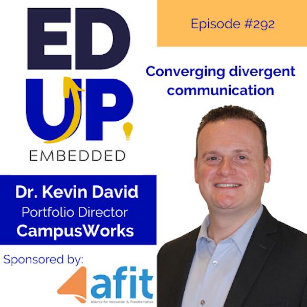 292: Converging divergent communication - with Dr. Kevin David, Portfolio Director, CampusWorks Image