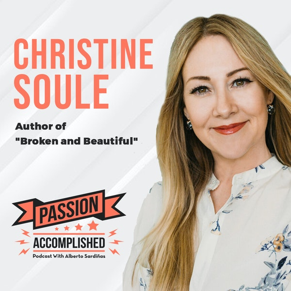 The journey from broken to beautiful with Christine Soule