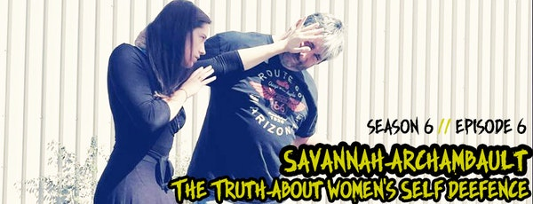 S6. Ep. 6: The Truth About Women's Self Defense with Savannah Archambault Image