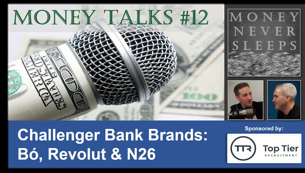 084: Money Talks #12:  Challenger Bank Brands - Bó, Revolut & N26