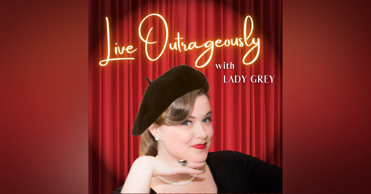 Live Outrageously with Lady Grey Newsletter Signup