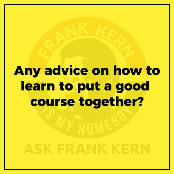 Any advice on how to learn to put a good course together? Image