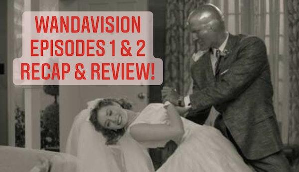 E76 WandaVision Episodes 1 & 2 Recap & Review! Image