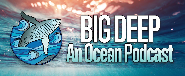 BIG DEEP - An Ocean Podcast