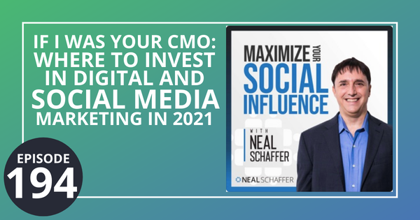 194: If I Was Your CMO: Where to Invest in Digital and Social Media Marketing in 2021 Image